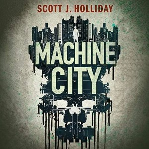 Audiobook: Machine City by Scott J. Holliday (Narrated by J D Jackson)