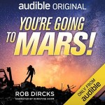 You're Going To Mars! by Rob Dircks
