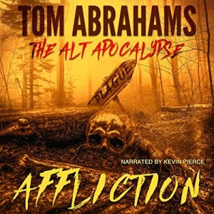 Affliction (The Alt Apocalypse #4) by Tom Abrahams (Narrated by Kevin Pierce)