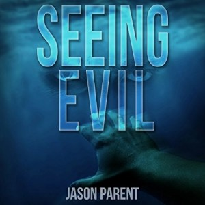 Seeing Evil by Jason Parent (Narrated by Emma Lysy)