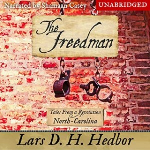 The Freedman (Tales from a Revolution #9 North Carolina) by Lars D.H. Hedbor (Narrated by Shamaan Casey)