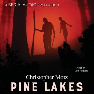 Pine Lakes: Episode One by Christopher Motz (Narrated by Joe Hempel)
