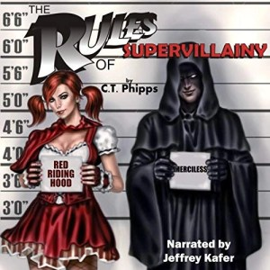 The Rules of Supervillainy (Supervillainy Saga #1) by C.T. Phipps (Narrated by Jeffrey Kafer)
