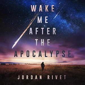 Wake Me After the Apocalypse by Jordan Rivet (Narrated by Kate Marcin)