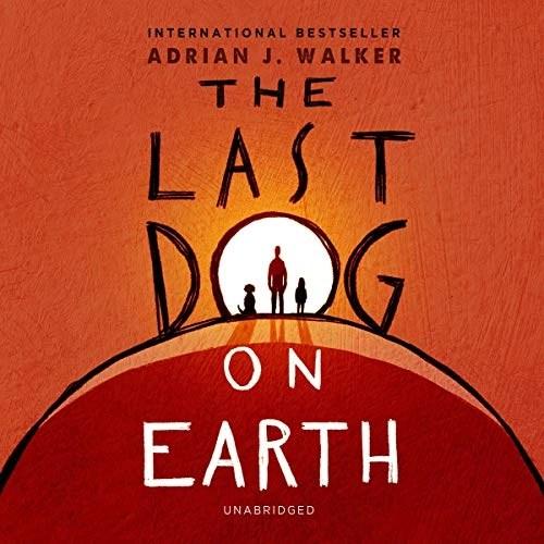 The Last Dog on Earth by Adrian J. Walker
