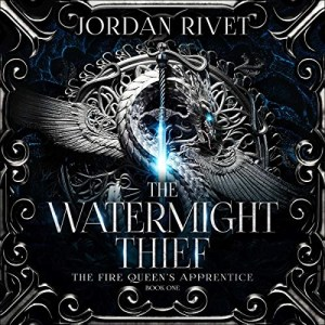 The Watermight Thief (Fire Queen's Apprentice #1) by Jordan Rivet (Narrated by Caitlin Kelly)