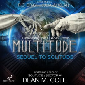 Multitude (Dimension Space #2) by Dean M. Cole (Narrated by R.C. Bray & Julia Whelan)