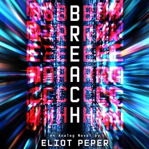 Breach (Analog #3) by Eliot Peper (Narrated by Sarah Zimmerman)