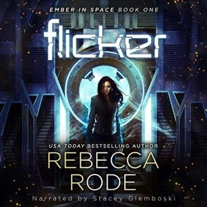 Flicker (Ember In Space #1) by Rebecca Rode (Narrated by Stacey Glemboski)