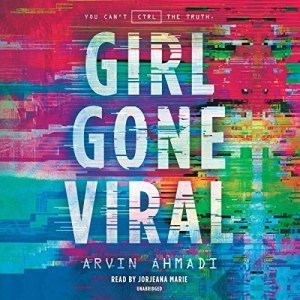 Girl Gone Viral by Arvin Ahmadi (Narrated by Jorjeana Marie)