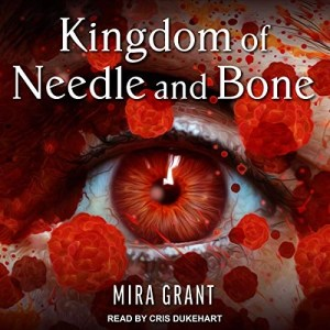 Kingdom of Needle and Bone by Mira Grant (Narrated by Cris Dukehart)
