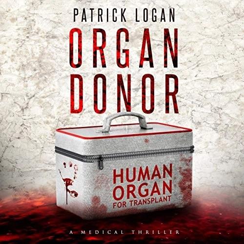 Organ Donor: A Medical Thriller by Patrick Logan