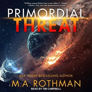 Primordial Threat by M.A. Rothman (Narrated by Tim Campbell)