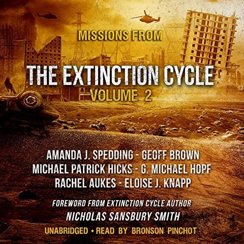Missions from the Extinction Cycle, Vol. 2 by Amanda J. Spedding, Geoff Brown, Michael Patrick Hicks, G. Michael Hopf, Rachel Aukes, Eloise J. Knapp, various authors, Nicholas Sansbury Smith