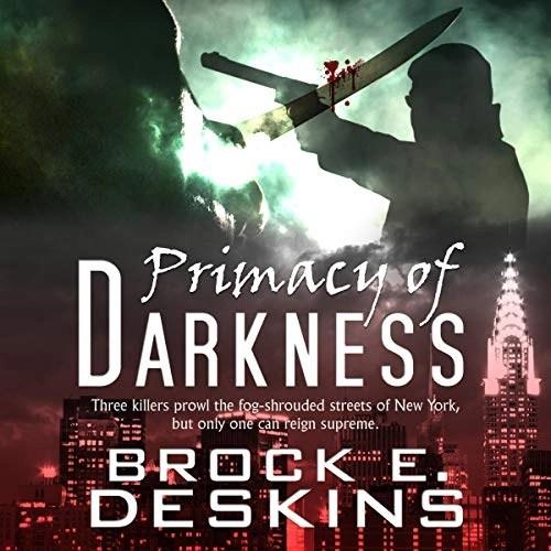 Primacy of Darkness by Brock Deskins