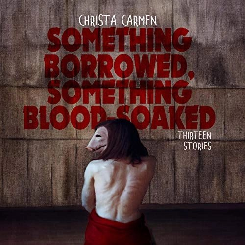 Something Borrowed, Something Blood-Soaked by Christa Carmen