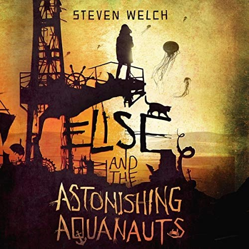 Elise and the Astonishing Aquanauts by Steven Welch