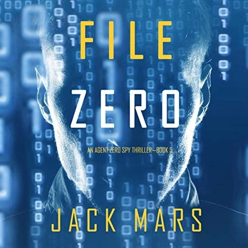 File Zero An Agent Zero Spy Thriller, Book 5