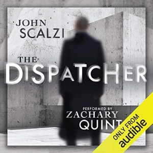 The Dispatcher by John Scalzi (Narrated by Zachary Quinto)