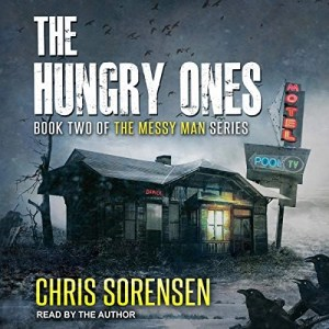The Hungry Ones (Messy Man #2) by Chris Sorensen (Narrated by the Author)