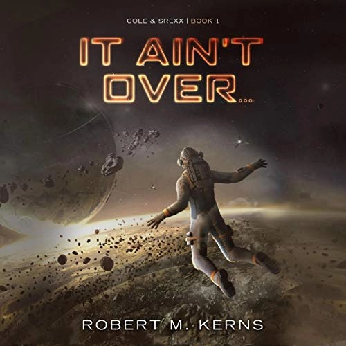It Ain't Over... by Robert M. Kerns