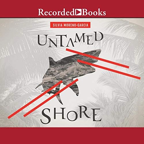 Untamed Shore by Silvia Moreno-Garcia