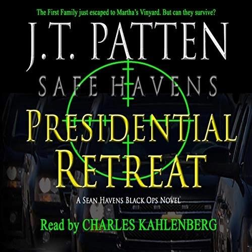 Presidential Retreat: A Sean Havens Black Ops Novel by J.T. Patten