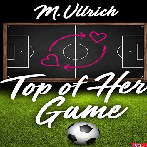 Top of Her Game by M Ullrich