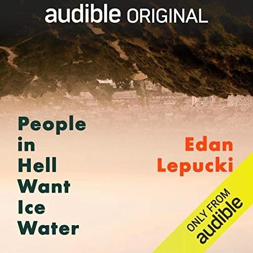People in Hell Want Ice Water by Edan Lepucki