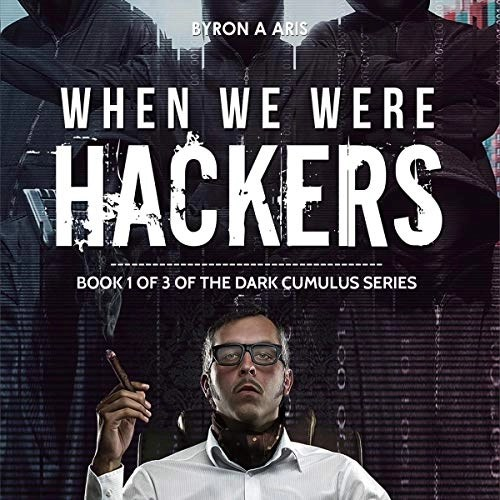 When We Were Hackers by Byron A. Aris