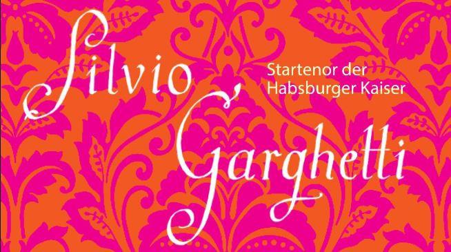 """Silvio Garghetti - Startenor der Habsburger Kaiser"""