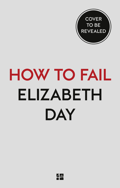 How to Fail: Everything I'Ve Ever Learned from Things Going Wrong - Elizabeth Day