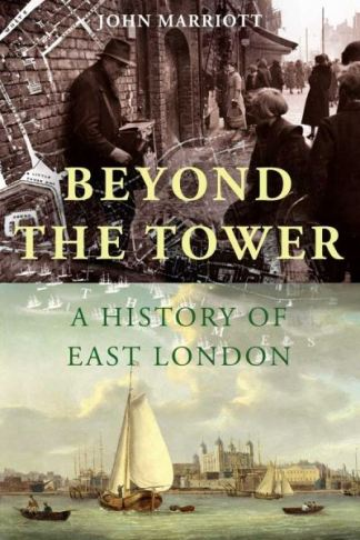 Beyond the Tower: A History of East London - John Marriott