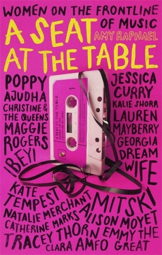 A Seat at the Table: Interviews with Women on the Frontline of Music - Amy Raphael