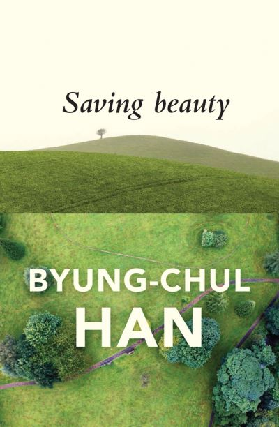 Saving Beauty - Byung-Chul Han