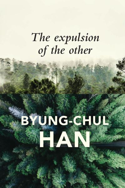 The Expulsion of the Other: Society, Perception and Communication Today - Byung-Chul Han