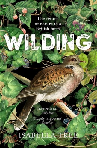 Wilding: The Return of Nature to a British Farm - Isabella Tree