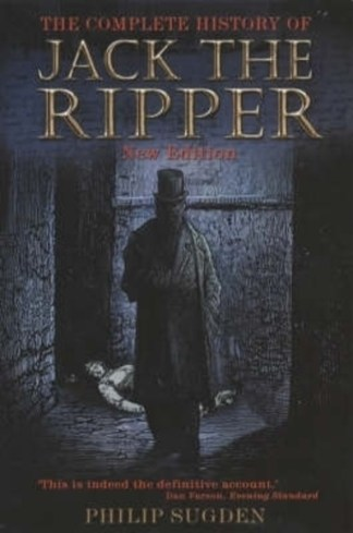 The complete history of Jack the Ripper - Philip Sugden