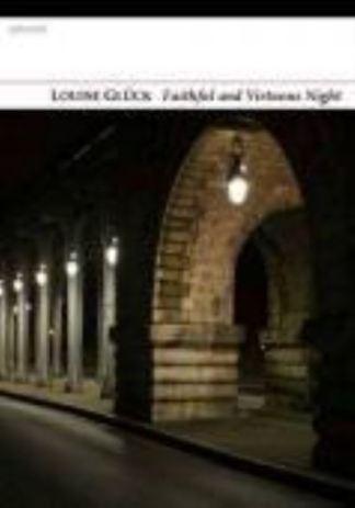 Faithful and Virtuous Night - Louise Gluck