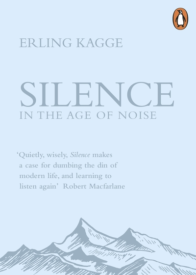 Silence: In the Age of Noise - Erling Kagge
