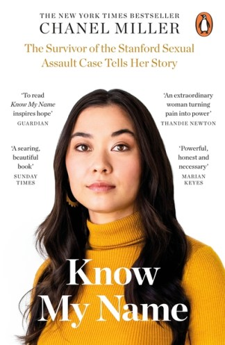 Know My Name: The Survivor of the Stanford Sexual Assault Case Tells Her Story - Chanel Miller