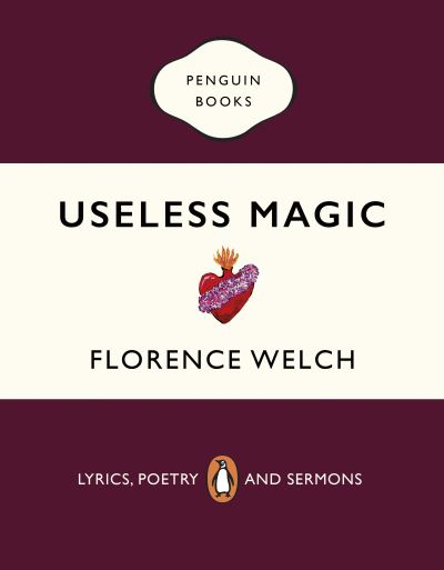 Useless Magic: Lyrics, Poetry and Sermons - Florence Welch