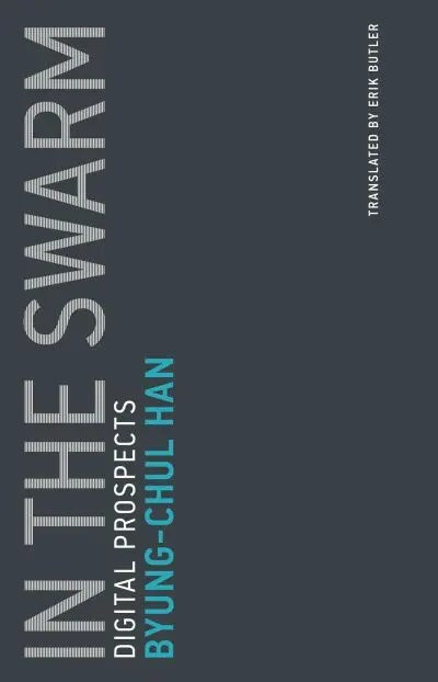 In the Swarm: Digital Prospects - Byung-Chul Han