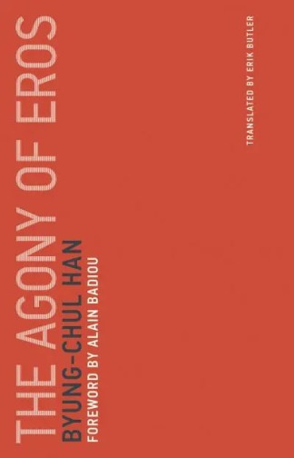 The Agony of Eros - Byung-Chul Han