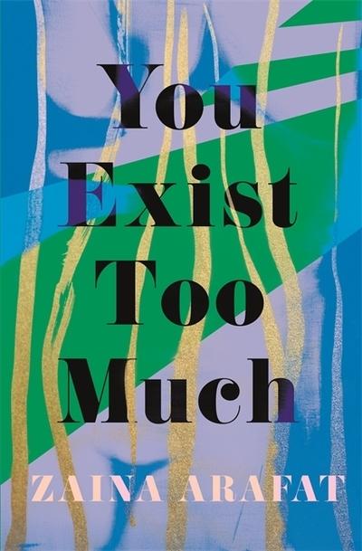 You Exist Too Much - Zaina Arafat