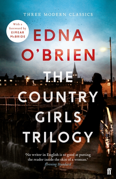 The Country Girls Trilogy: The Country Girls; The Lonely Girl; Girls in their Ma - Edna O'Brien
