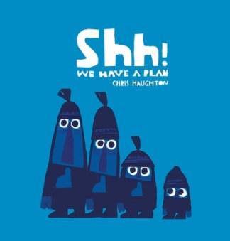 Shh! We Have a Plan - Chris Haughton