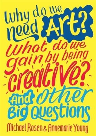Why do we need art? What do we gain by being creative? And other big questions - Michael Rosen