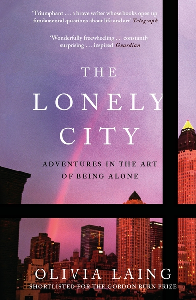 The Lonely City: Adventures in the Art of Being Alone - Olivia Laing