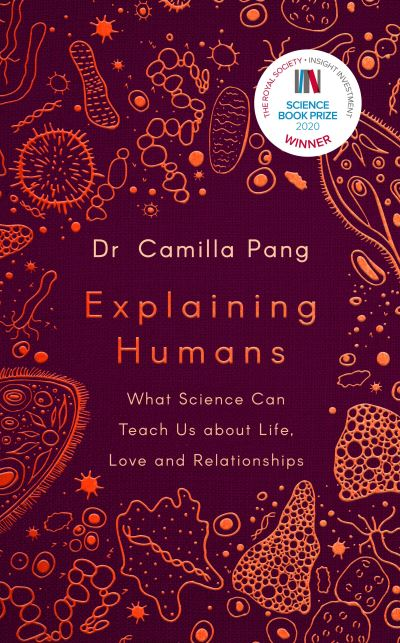 Explaining Humans: What Science Can Teach Us about Life, Love and Relationships - Camilla Pang